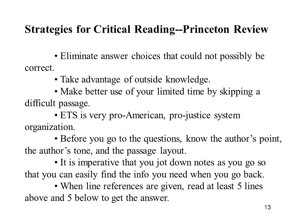 13 Strategies for Critical Reading--Princeton Review Eliminate answer choices that could not possibly be correct.