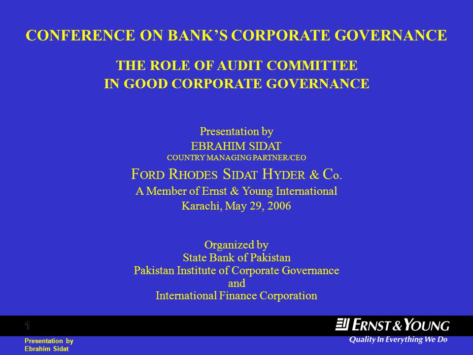 Presentation by Ebrahim Sidat 1 CONFERENCE ON BANK'S CORPORATE GOVERNANCE THE ROLE OF AUDIT COMMITTEE IN GOOD CORPORATE GOVERNANCE Presentation by EBRAHIM SIDAT COUNTRY MANAGING PARTNER/CEO F ORD R HODES S IDAT H YDER & C o.