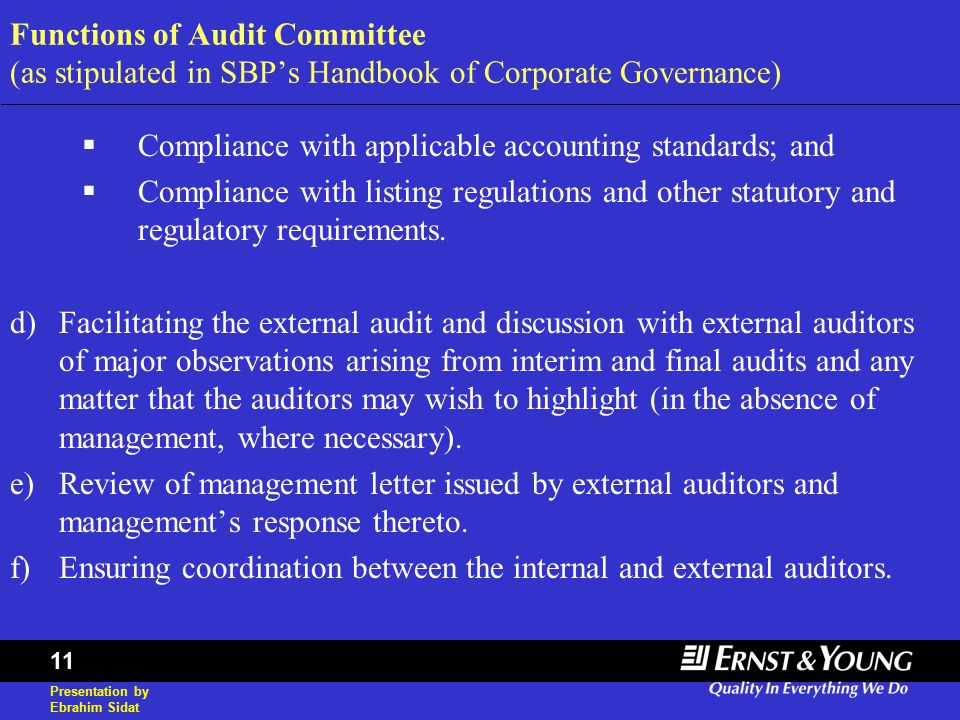 Presentation by Ebrahim Sidat 11 Functions of Audit Committee (as stipulated in SBP's Handbook of Corporate Governance)  Compliance with applicable accounting standards; and  Compliance with listing regulations and other statutory and regulatory requirements.