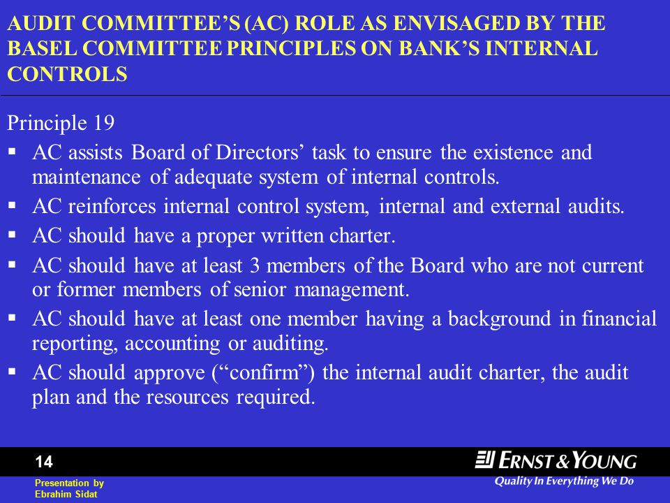 Presentation by Ebrahim Sidat 14 AUDIT COMMITTEE'S (AC) ROLE AS ENVISAGED BY THE BASEL COMMITTEE PRINCIPLES ON BANK'S INTERNAL CONTROLS Principle 19 