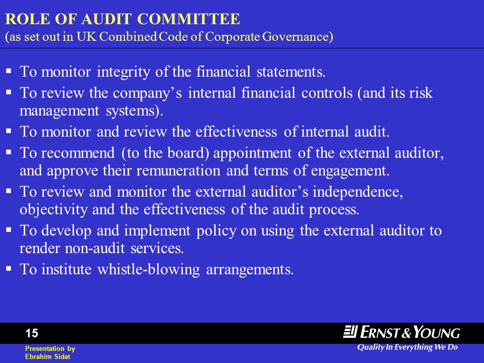 Presentation by Ebrahim Sidat 15 ROLE OF AUDIT COMMITTEE (as set out in UK Combined Code of Corporate Governance)  To monitor integrity of the financial statements.