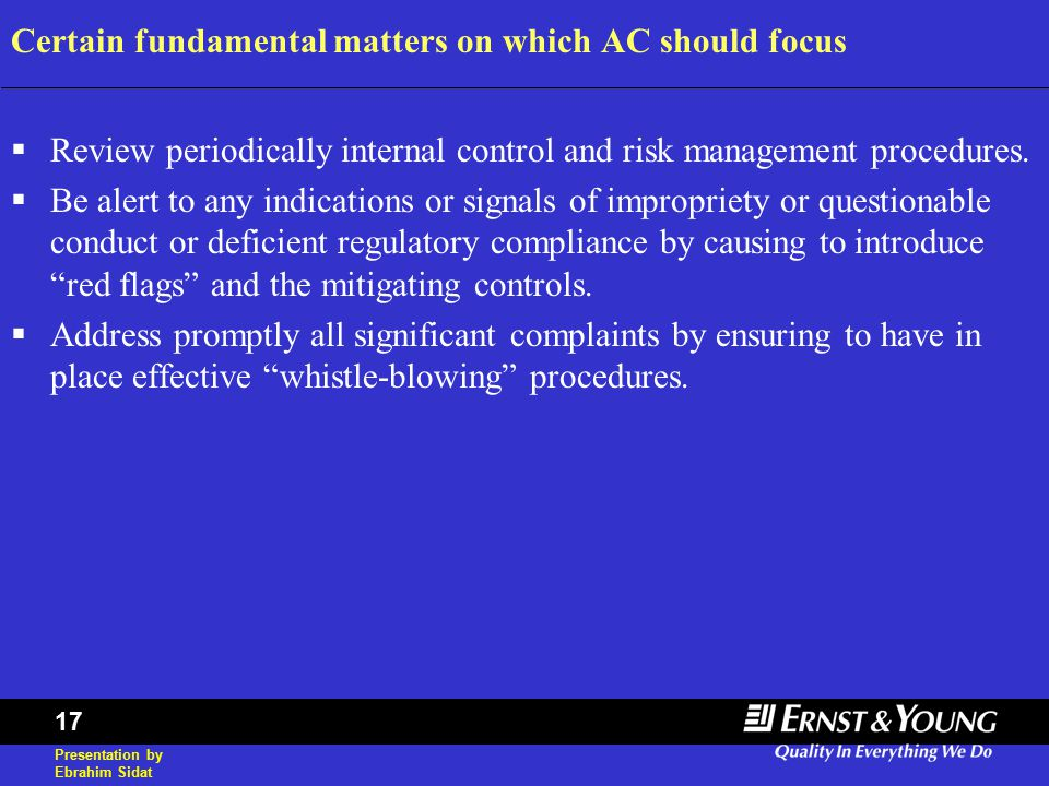 Presentation by Ebrahim Sidat 17 Certain fundamental matters on which AC should focus  Review periodically internal control and risk management procedures.