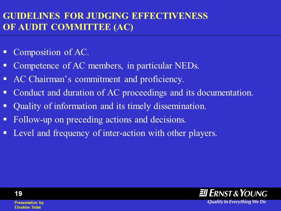 Presentation by Ebrahim Sidat 19 GUIDELINES FOR JUDGING EFFECTIVENESS OF AUDIT COMMITTEE (AC)  Composition of AC.