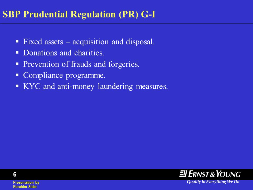 Presentation by Ebrahim Sidat 6 SBP Prudential Regulation (PR) G-I  Fixed assets – acquisition and disposal.