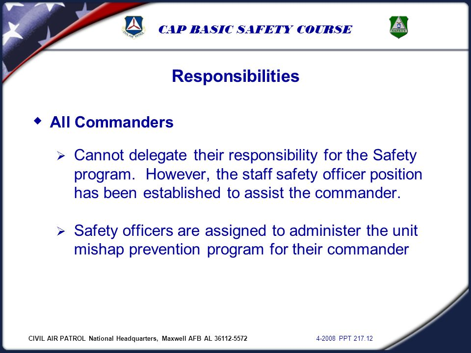 CIVIL AIR PATROL National Headquarters, Maxwell AFB AL 36112-5572 4-2008 PPT 217.12 CAP BASIC SAFETY COURSE  All Commanders  Cannot delegate their r
