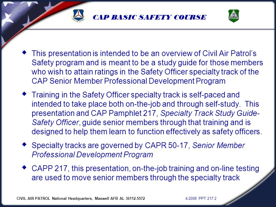 CIVIL AIR PATROL National Headquarters, Maxwell AFB AL 36112-5572 4-2008 PPT 217.2 CAP BASIC SAFETY COURSE  This presentation is intended to be an ov