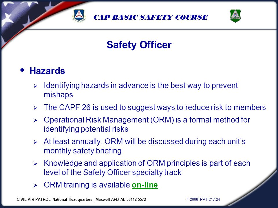 CIVIL AIR PATROL National Headquarters, Maxwell AFB AL 36112-5572 4-2008 PPT 217.24 CAP BASIC SAFETY COURSE  Hazards  Identifying hazards in advance