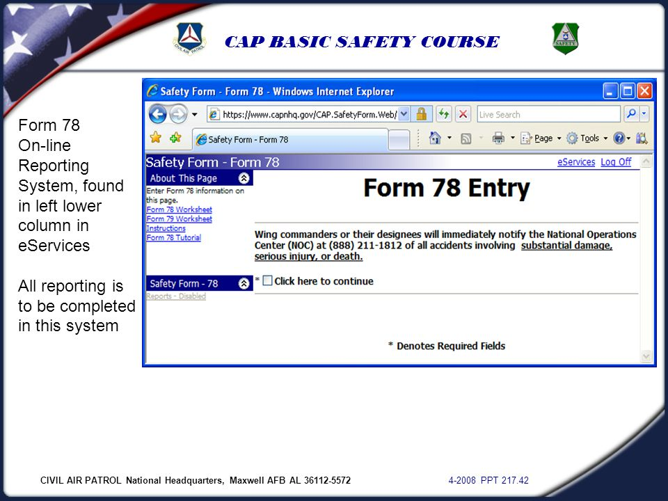 CIVIL AIR PATROL National Headquarters, Maxwell AFB AL 36112-5572 4-2008 PPT 217.42 CAP BASIC SAFETY COURSE Form 78 On-line Reporting System, found in