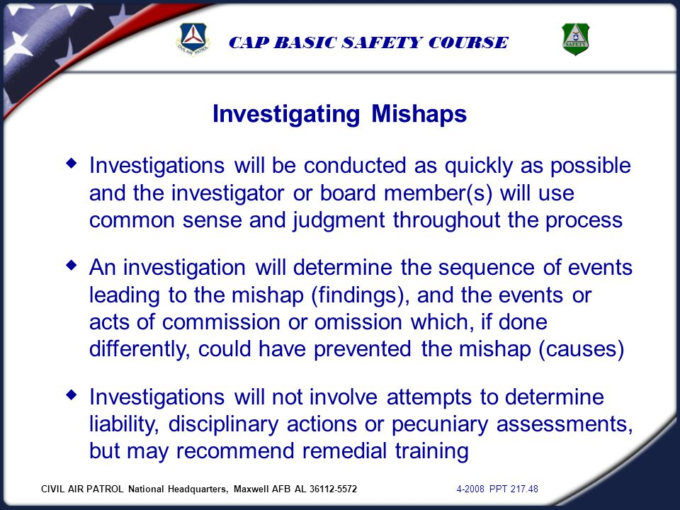 CIVIL AIR PATROL National Headquarters, Maxwell AFB AL 36112-5572 4-2008 PPT 217.48 CAP BASIC SAFETY COURSE Investigating Mishaps  Investigations wil