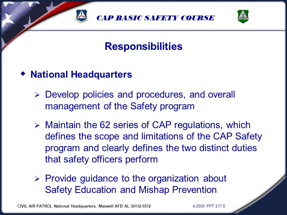 CIVIL AIR PATROL National Headquarters, Maxwell AFB AL 36112-5572 4-2008 PPT 217.8 CAP BASIC SAFETY COURSE Responsibilities  National Headquarters 