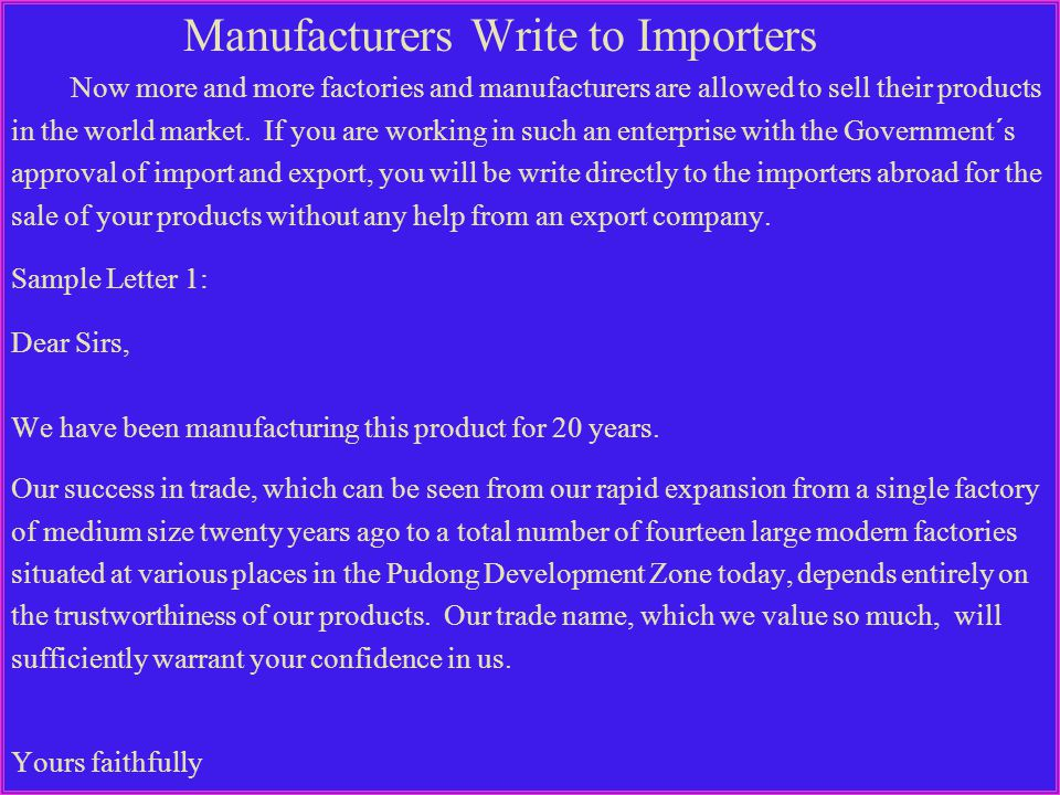 Manufacturers Write to Importers Now more and more factories and manufacturers are allowed to sell their products in the world market.