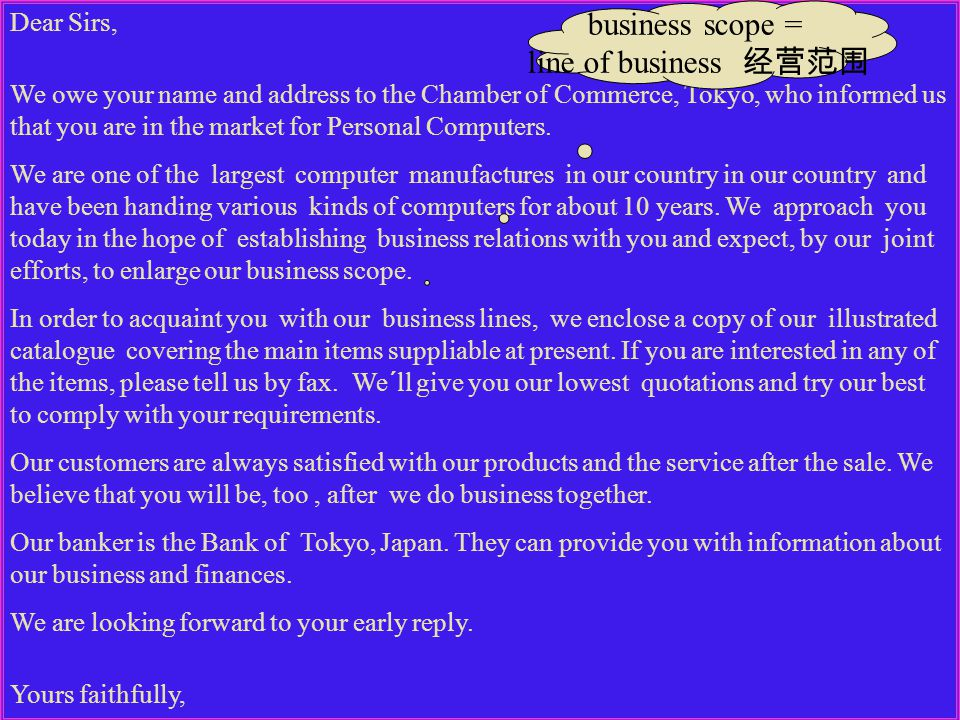 Dear Sirs, We owe your name and address to the Chamber of Commerce, Tokyo, who informed us that you are in the market for Personal Computers.