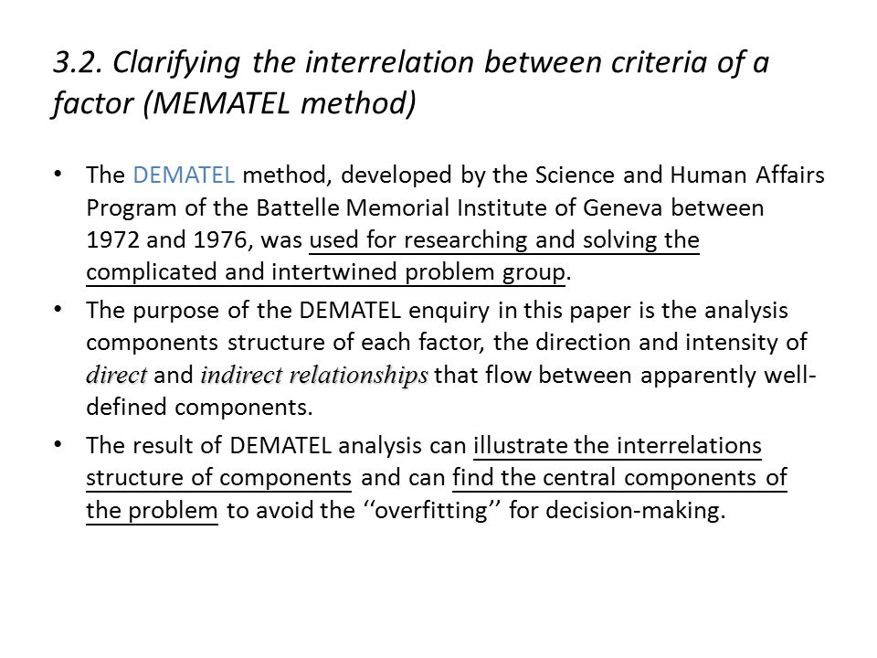3.2. Clarifying the interrelation between criteria of a factor (MEMATEL method) The DEMATEL method, developed by the Science and Human Affairs Program
