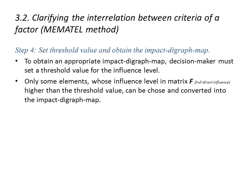 3.2. Clarifying the interrelation between criteria of a factor (MEMATEL method) Step 4: Set threshold value and obtain the impact-digraph-map. To obta