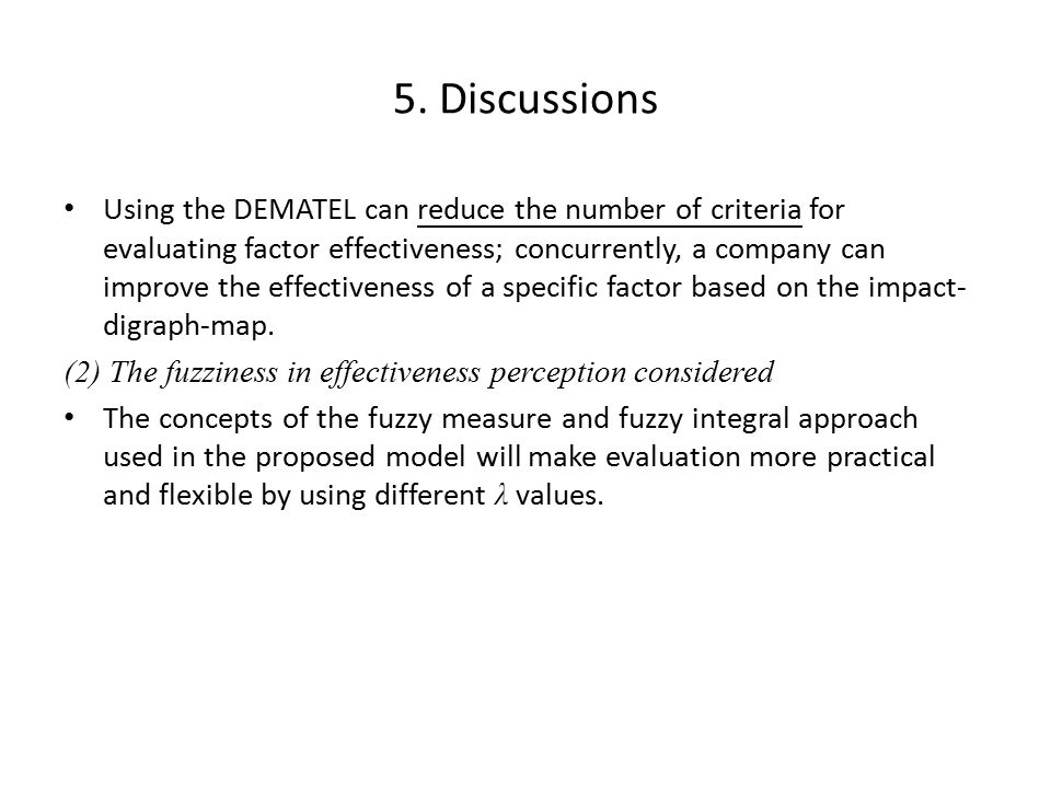 5. Discussions Using the DEMATEL can reduce the number of criteria for evaluating factor effectiveness; concurrently, a company can improve the effect
