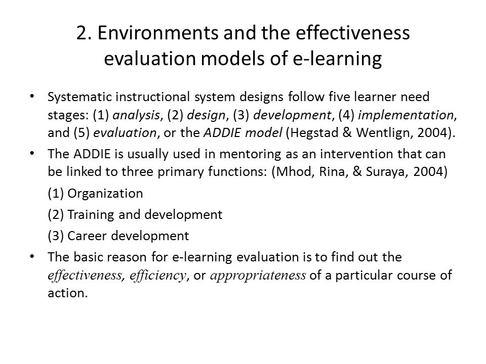 2. Environments and the effectiveness evaluation models of e-learning Systematic instructional system designs follow five learner need stages: (1) ana