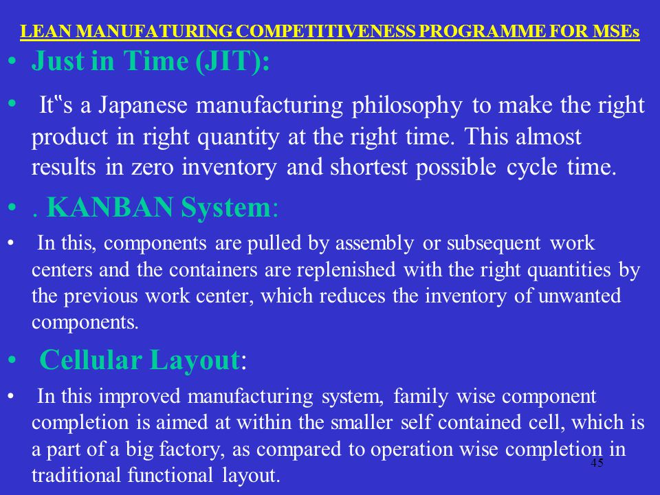 """LEAN MANUFATURING COMPETITIVENESS PROGRAMME FOR MSEs Just in Time (JIT): It """" s a Japanese manufacturing philosophy to make the right product in right quantity at the right time."""