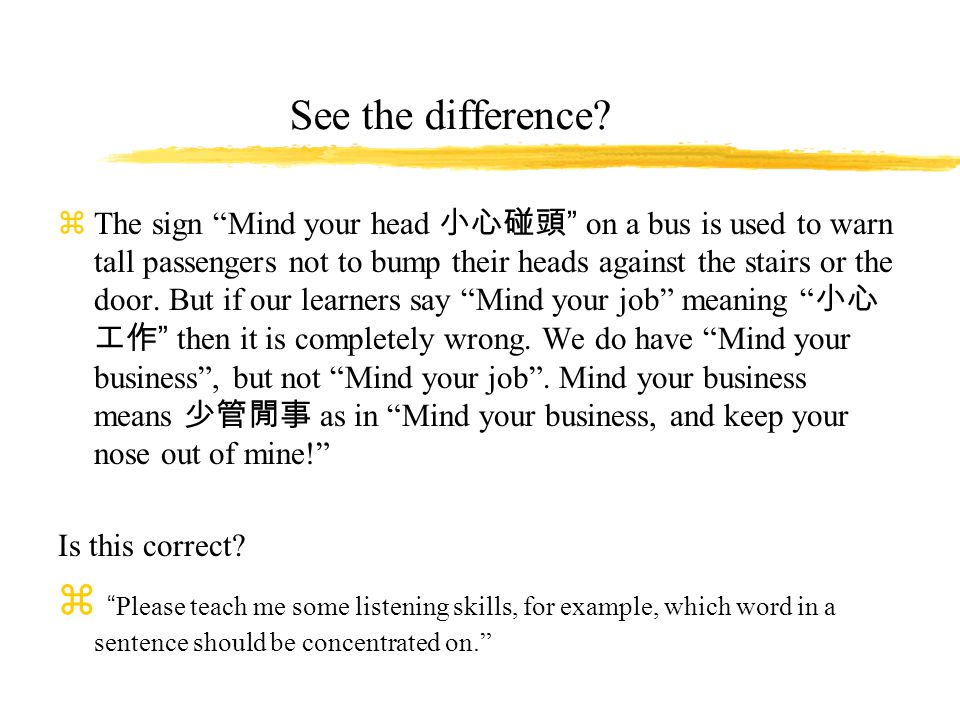 """See the difference? zThe sign """"Mind your head 小心碰頭 """" on a bus is used to warn tall passengers not to bump their heads against the stairs or the door."""