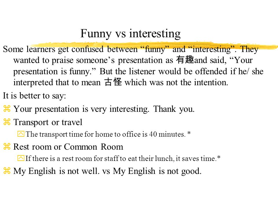 Funny vs interesting Some learners get confused between funny and interesting .