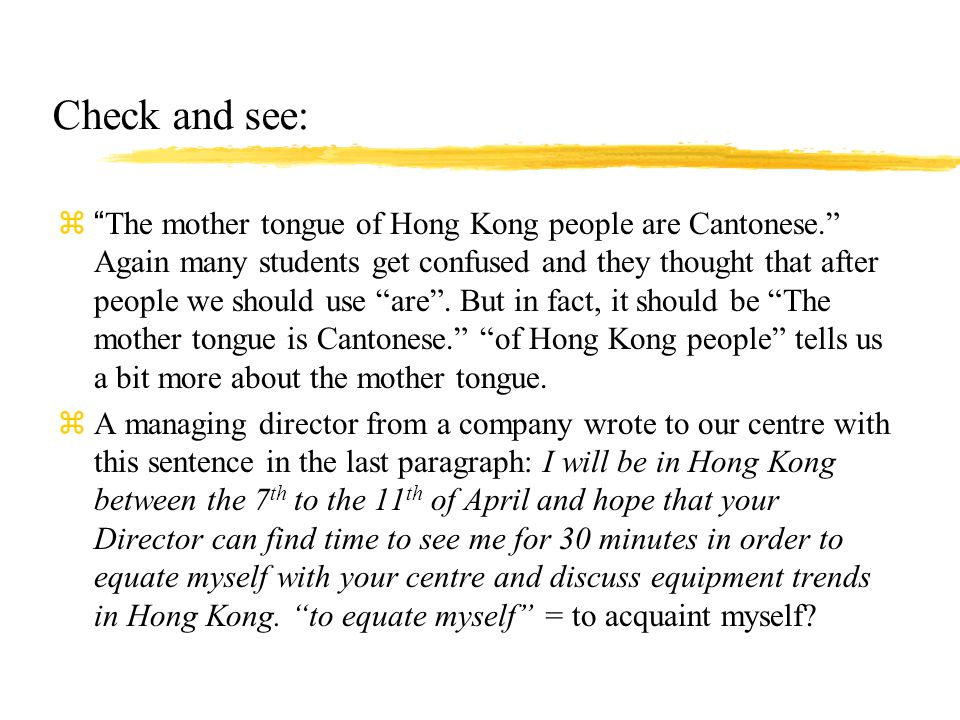 Check and see: z The mother tongue of Hong Kong people are Cantonese. Again many students get confused and they thought that after people we should use are .