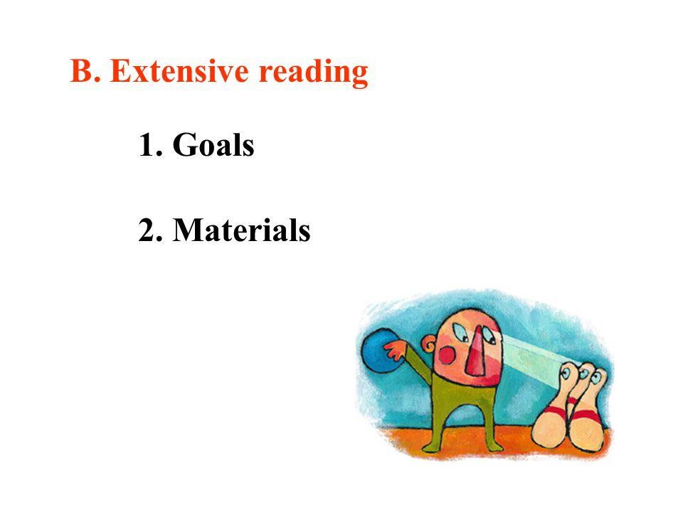 1. Goals 2. Materials B. Extensive reading