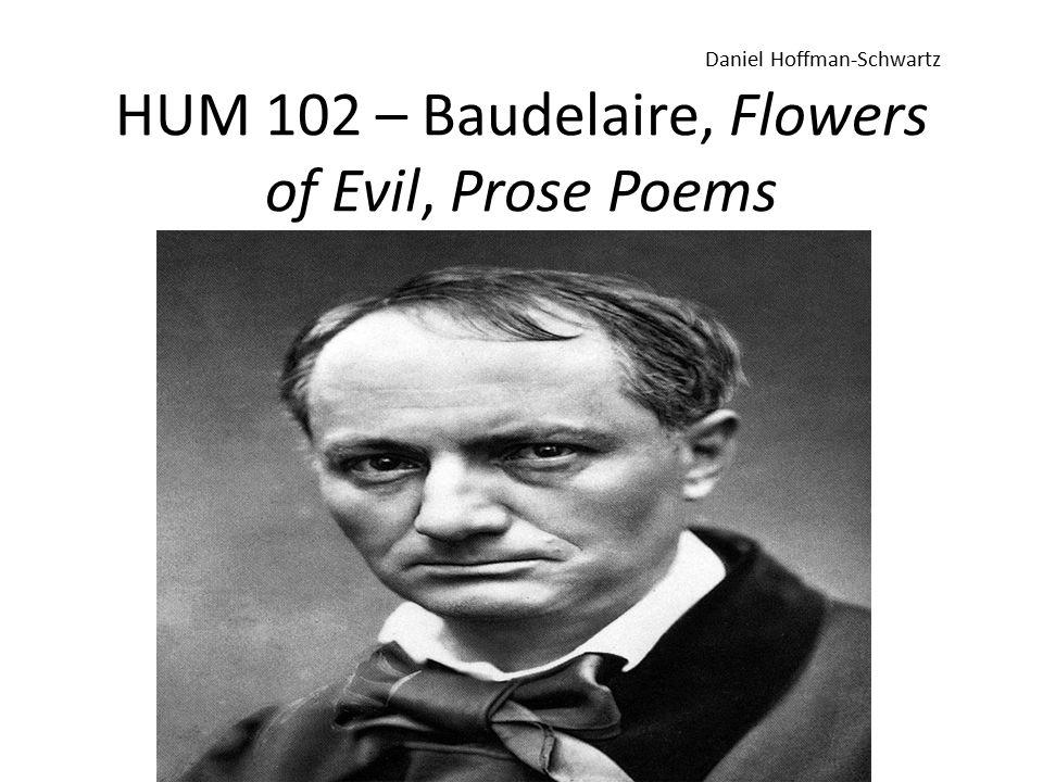 HUM 102 – Baudelaire, Flowers of Evil, Prose Poems Daniel Hoffman-Schwartz