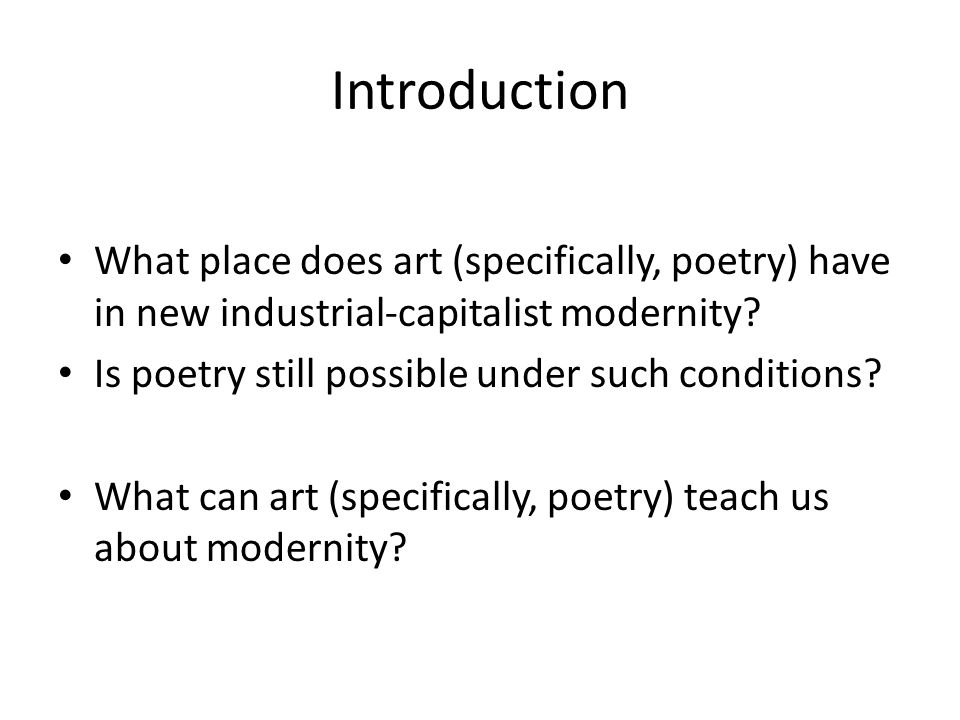 Introduction What place does art (specifically, poetry) have in new industrial-capitalist modernity.