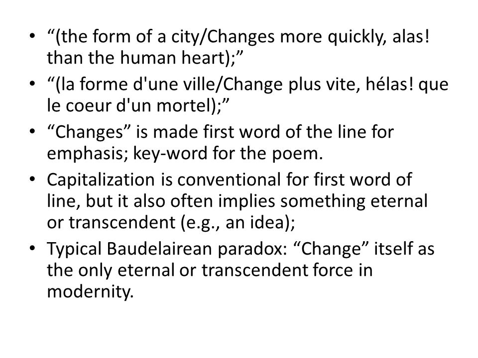 (the form of a city/Changes more quickly, alas.