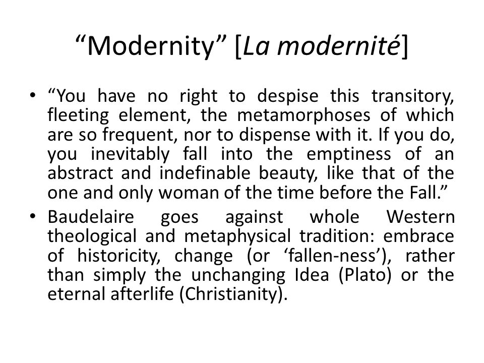 Modernity [La modernité] You have no right to despise this transitory, fleeting element, the metamorphoses of which are so frequent, nor to dispense with it.