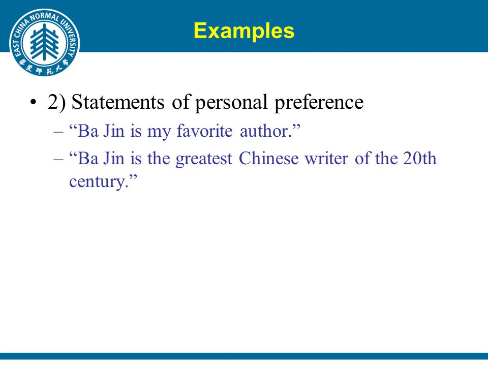 Examples 2) Statements of personal preference – Ba Jin is my favorite author. – Ba Jin is the greatest Chinese writer of the 20th century.