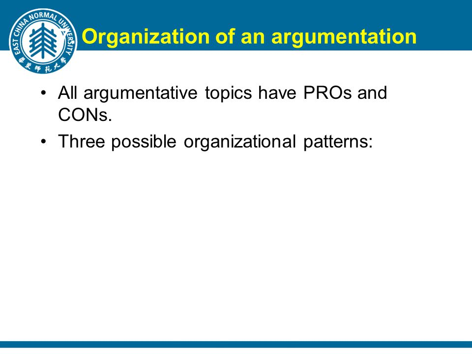 7. Organization of an argumentation All argumentative topics have PROs and CONs.