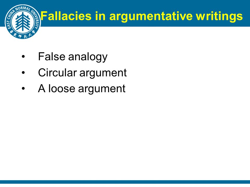 Fallacies in argumentative writings False analogy Circular argument A loose argument