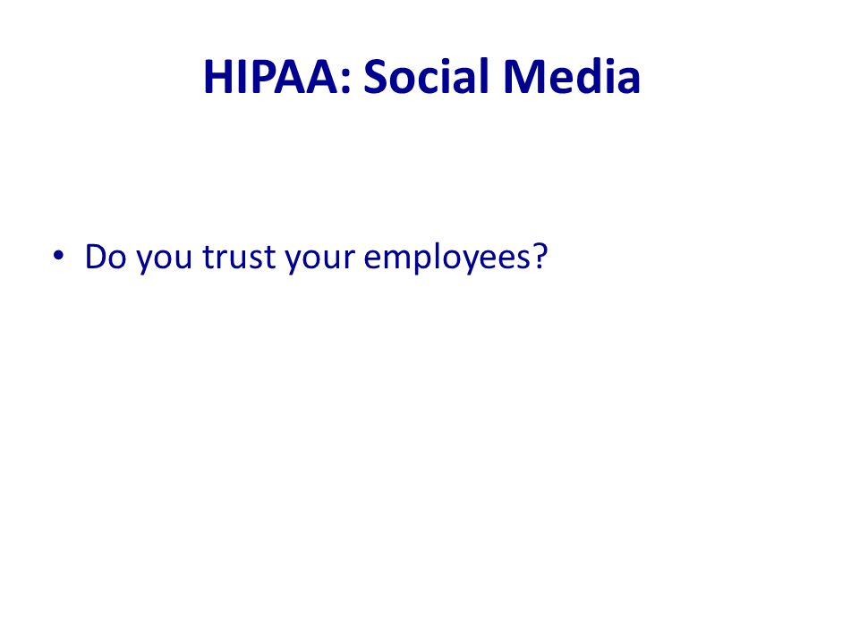 HIPAA: Social Media Do you trust your employees?