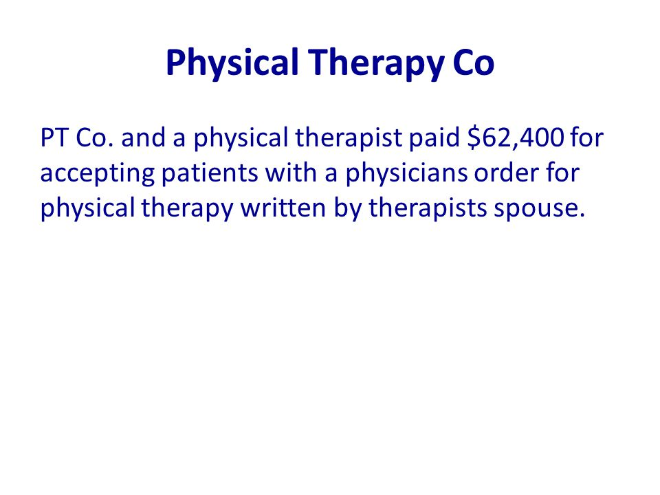 Physical Therapy Co PT Co. and a physical therapist paid $62,400 for accepting patients with a physicians order for physical therapy written by therap