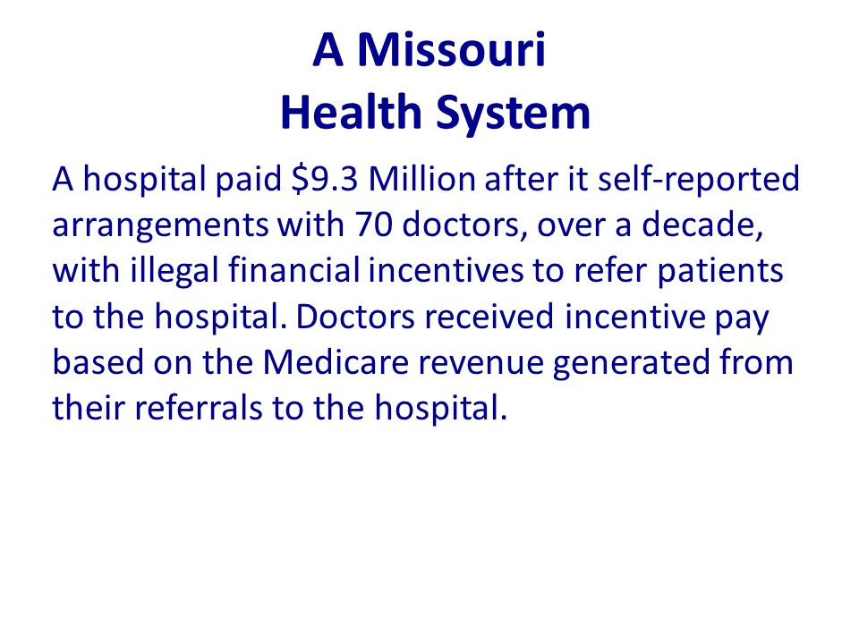 A Missouri Health System A hospital paid $9.3 Million after it self-reported arrangements with 70 doctors, over a decade, with illegal financial incen