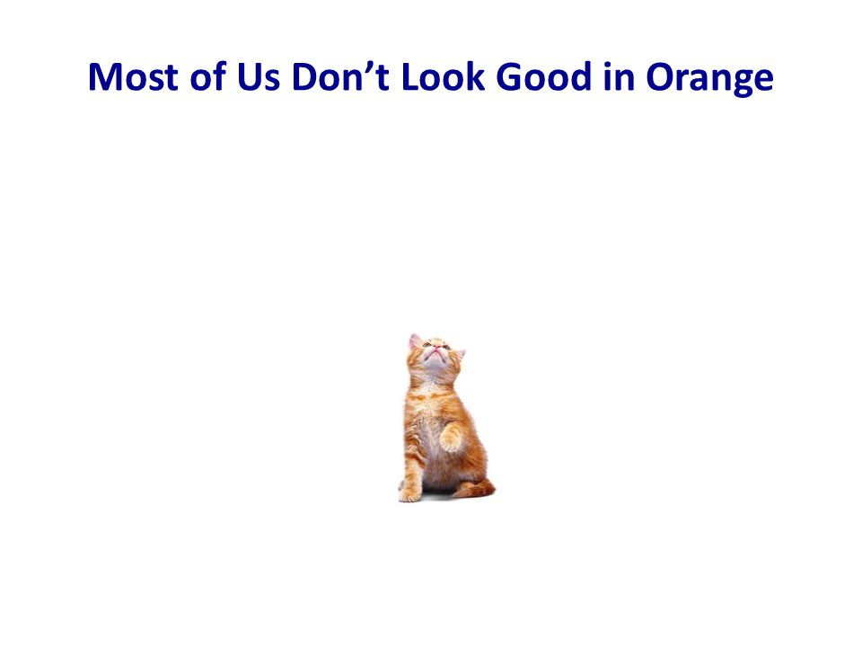 Most of Us Don't Look Good in Orange