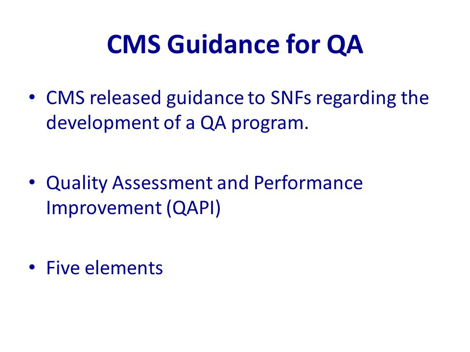 CMS Guidance for QA CMS released guidance to SNFs regarding the development of a QA program. Quality Assessment and Performance Improvement (QAPI) Fiv