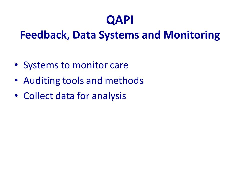 QAPI Feedback, Data Systems and Monitoring Systems to monitor care Auditing tools and methods Collect data for analysis