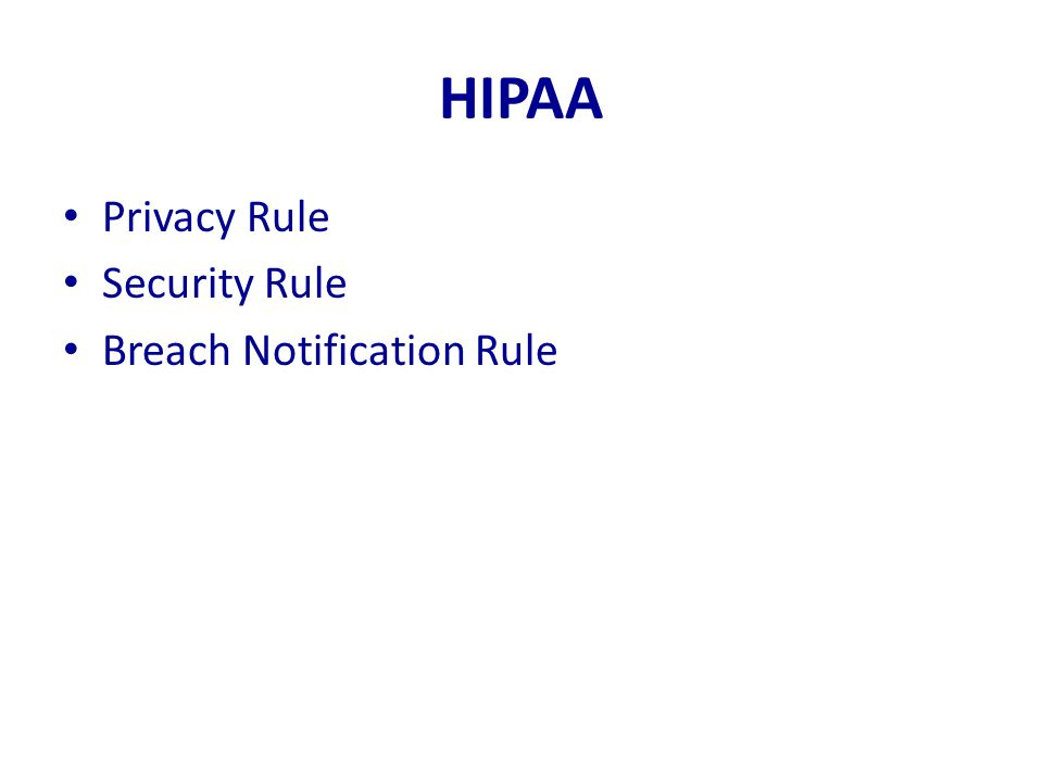 HIPAA: To Do Privacy Rule policies, procedures, forms Security Rule risk assessment, P&P Business Associate Agreements Breach notification P&P, forms Training http://www.hhs.gov/ocr/privacy/index.html