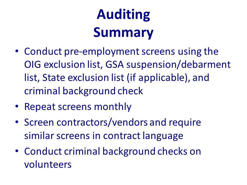 Auditing Summary Conduct pre-employment screens using the OIG exclusion list, GSA suspension/debarment list, State exclusion list (if applicable), and