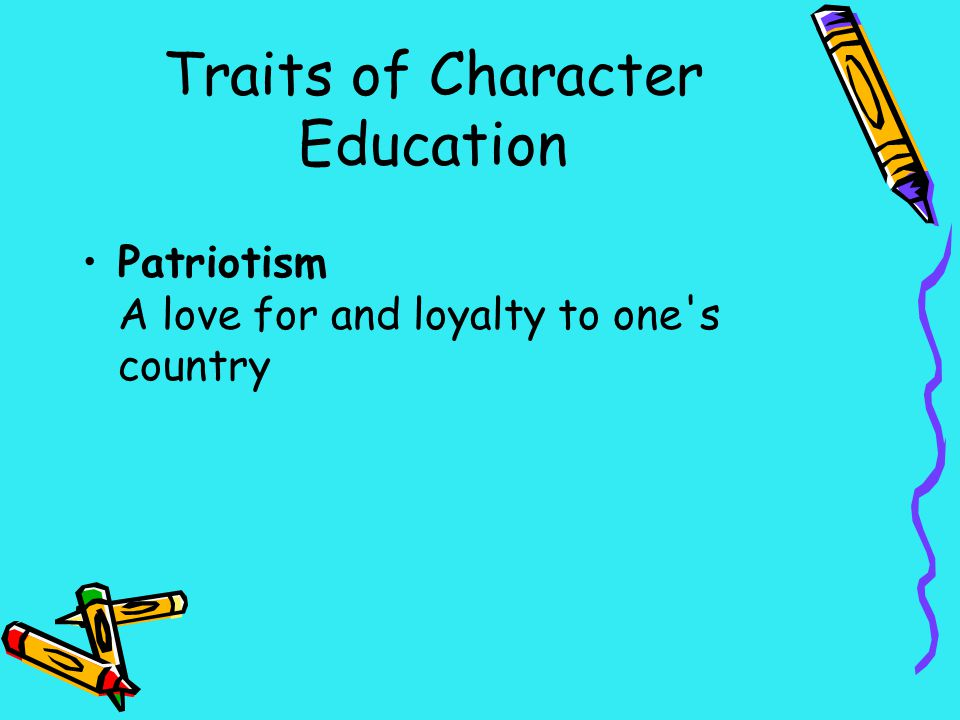Traits of Character Education Patriotism A love for and loyalty to one's country