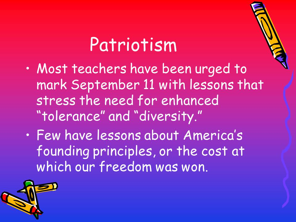 "Patriotism Most teachers have been urged to mark September 11 with lessons that stress the need for enhanced ""tolerance"" and ""diversity."" Few have les"