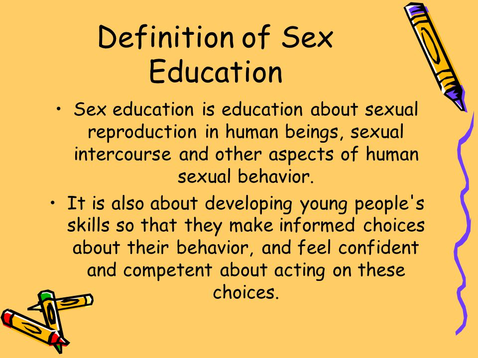 Definition of Sex Education Sex education is education about sexual reproduction in human beings, sexual intercourse and other aspects of human sexual
