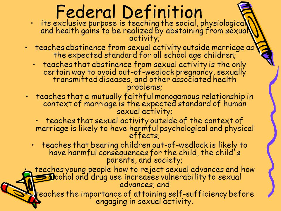 Federal Definition its exclusive purpose is teaching the social, physiological, and health gains to be realized by abstaining from sexual activity; te