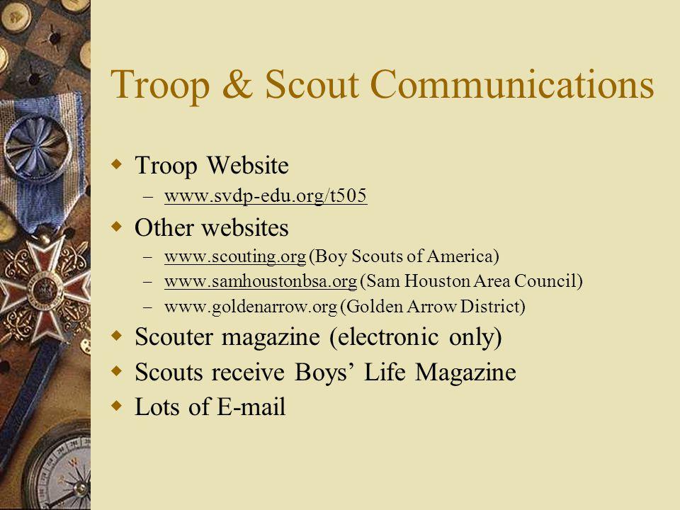 Troop & Scout Communications  Troop Website – www.svdp-edu.org/t505  Other websites – www.scouting.org (Boy Scouts of America) – www.samhoustonbsa.o