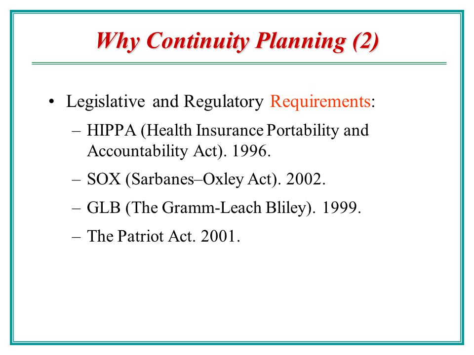 Why Continuity Planning (1) Reality of Terrorist Attack. E.g., September 11 attack. Natural Disasters. E.g., Hurricane Katrina, Fire, flood, hurricane