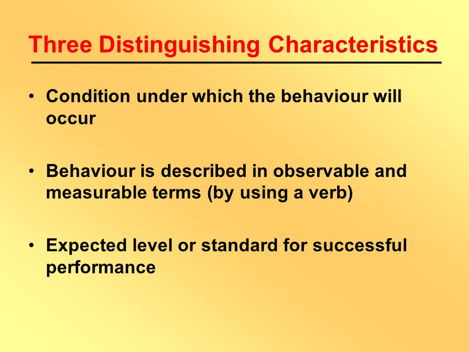 Components of Objectives Conditions (Situation) Performance (Action) Standards (Level)