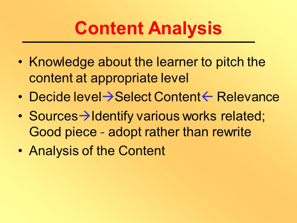 Content Presentation Issues Small steps Logical Arrangement Ordering the content Personalised style Language Illustrations, Graphics, Tables etc Self-Assessment/Check Exercises