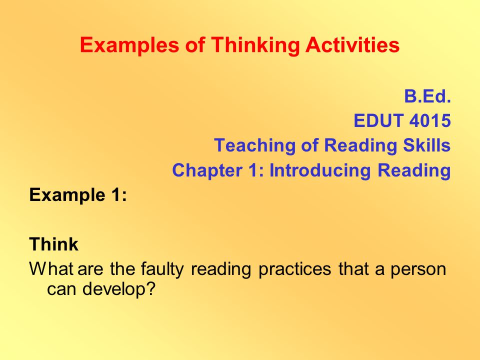 Activities Thinking: Through in-text questions that would make the learner pause and think or reflect upon the topic through a thinking activity Writi