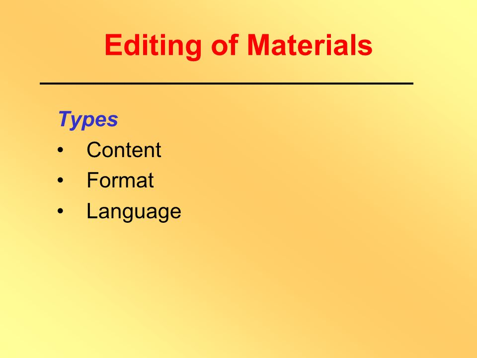 Editing of Materials Why Editing? To ensure quality To maintain standard To maintain house style and uniformity